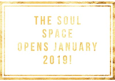 The Soul Space opens January 2019!