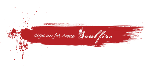 Sign up for the Soulfire Newsletter